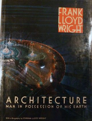 Architecture Man in Possession of His Earth. Frank Lloyd Wright.