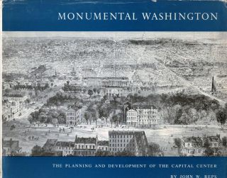 Monumental Washington The Planning and Development of the Capital Center. John W. Reps