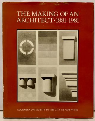 The Making of an Architect * 1881-1981 Columbia University in the City of New York. Richard Oliver