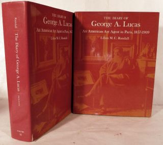 The Diary of George A. Lucas: An American Art Agent In Paris,1857-1909. George A. Lucas.