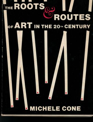 The Roots & Routes of Art in the 20th Century. Michele Cone