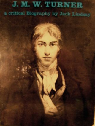 J.M.W. Turner His Life and Work A Critical Biography. Jack Lindsay.