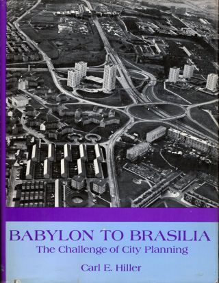 Babylon to Brasilia The Challenge of City Planning. Carl E. Hiller