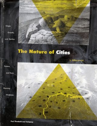 The Nature of Cities Origin, Growth, and Decline Pattern and Form Planning Problems. L. Hilberseimer