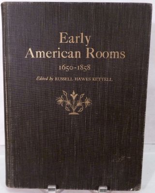 Early American Rooms A Consideration of the Changes in Style between the Arrival of the Mayflower and the Civil War in the Regions Originally Settled by the English and the Dutch. Russell Hawes Kettell.