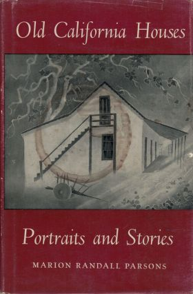 Old California Houses Portraits and Stories. Marion Randall Parsons