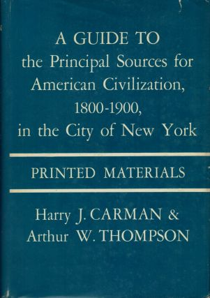 A Guide to the Principal Sources for American Civilization,1800-1900, in the City of New York:...