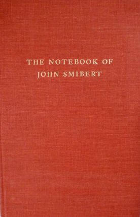 The Notebook of John Smibert With Essays by Sir David Evans, John Kerslake, and Andrew Oliver. John Smibert.