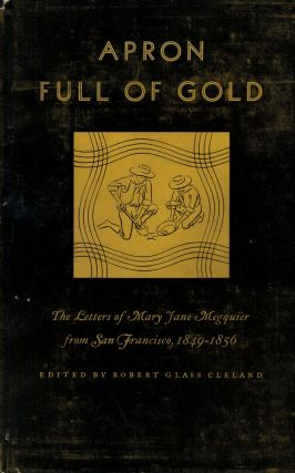 Apron Full of Gold The Letters of Mary Jane Megquier from San Francisco, 1849-1856. Mary Jane...