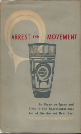 Arrest and Movement An Essay on Space and Time in the Representational Art of the Ancient Near...